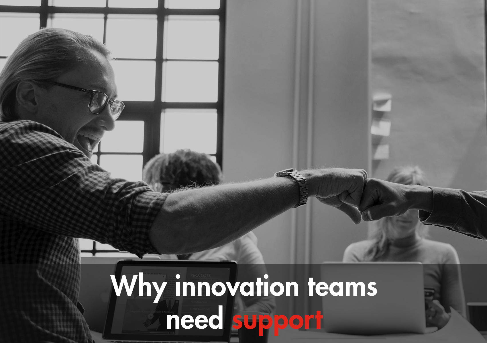 WHY INNOVATION TEAMS NEED SUPPORT